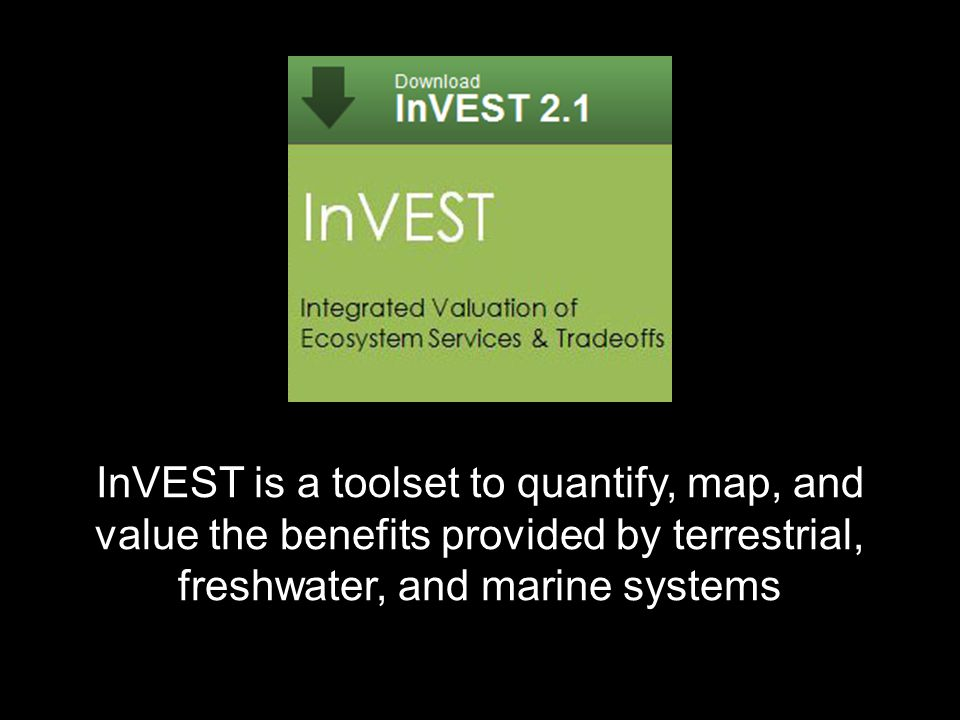 InVEST is a toolset to quantify, map, and value the benefits provided by terrestrial, freshwater, and marine systems