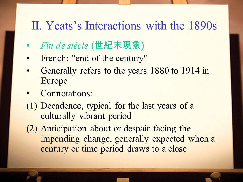 II. Yeats's Interactions with the 1890s Fin de siècle ( 世紀末現象 ) French: