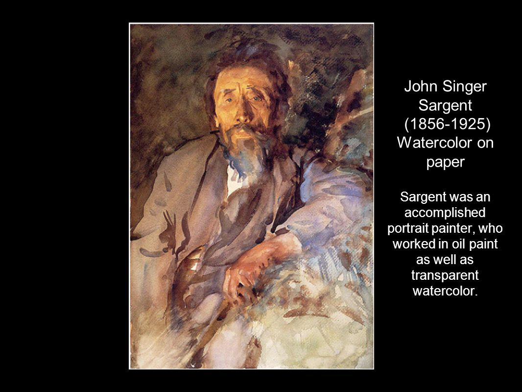 John Singer Sargent (1856-1925) Watercolor on paper Sargent was an accomplished portrait painter, who worked in oil paint as well as transparent watercolor.