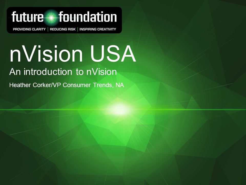 nVision USA An introduction to nVision Heather Corker/VP Consumer Trends, NA