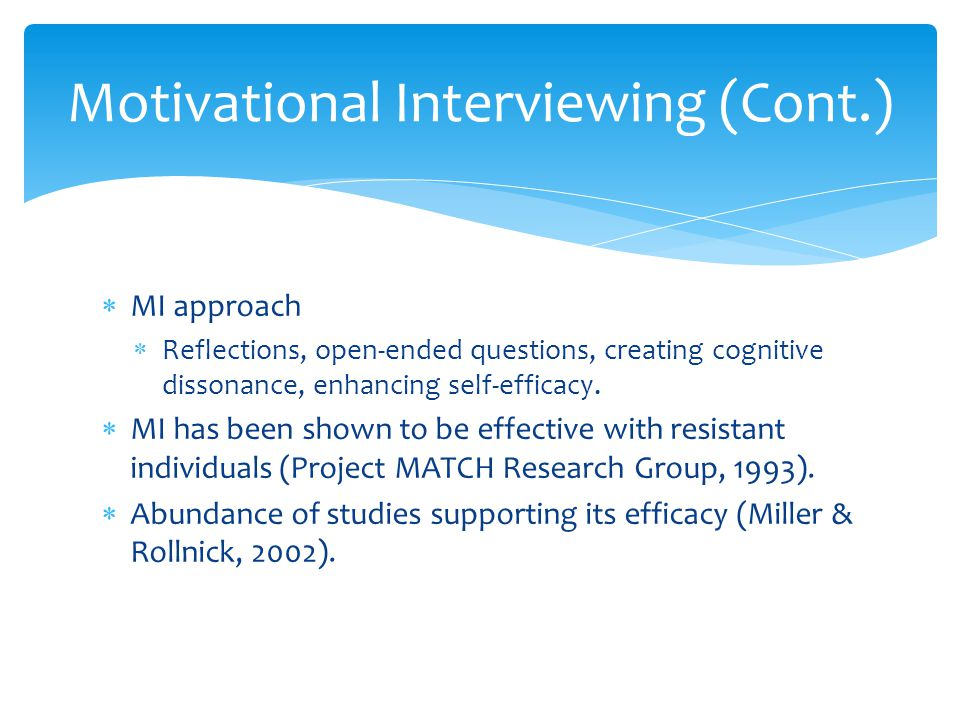  MI approach  Reflections, open-ended questions, creating cognitive dissonance, enhancing self-efficacy.