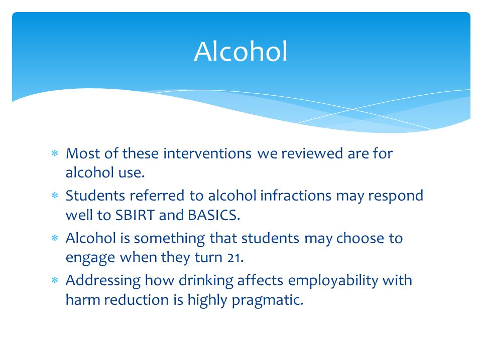  Most of these interventions we reviewed are for alcohol use.