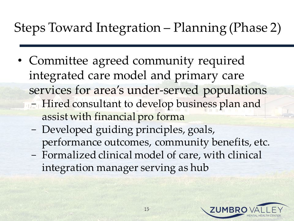 Steps Toward Integration – Planning (Phase 2) Committee agreed community required integrated care model and primary care services for area's under-ser