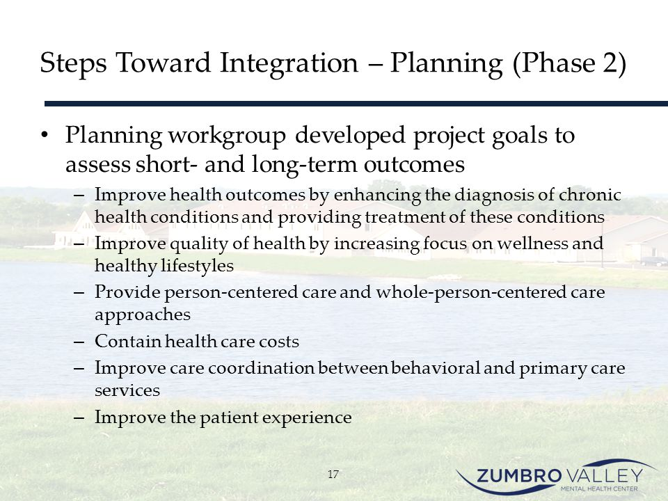 Steps Toward Integration – Planning (Phase 2) Planning workgroup developed project goals to assess short- and long-term outcomes – Improve health outc