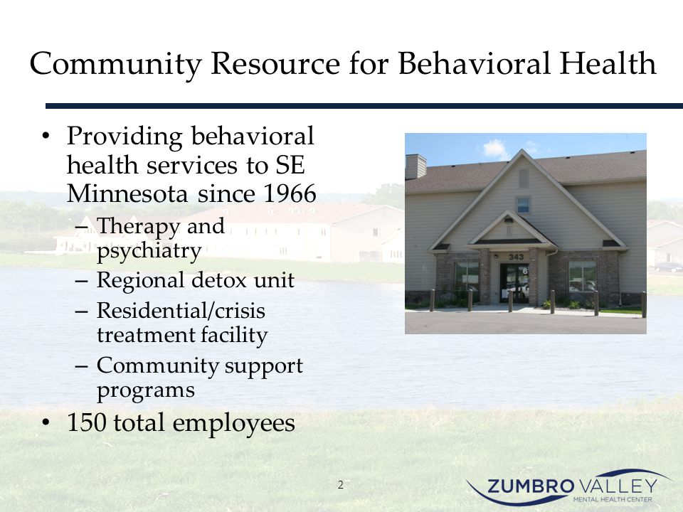 Community Resource for Behavioral Health Providing behavioral health services to SE Minnesota since 1966 – Therapy and psychiatry – Regional detox uni