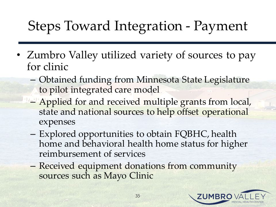 Steps Toward Integration - Payment Zumbro Valley utilized variety of sources to pay for clinic – Obtained funding from Minnesota State Legislature to