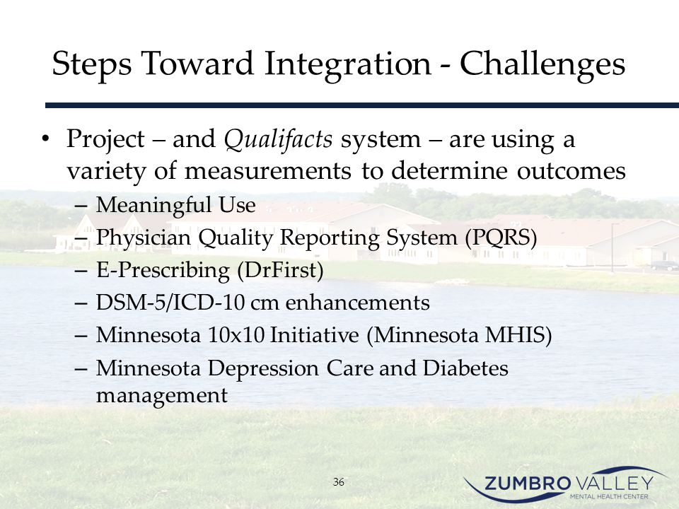 Steps Toward Integration - Challenges Project – and Qualifacts system – are using a variety of measurements to determine outcomes – Meaningful Use – P