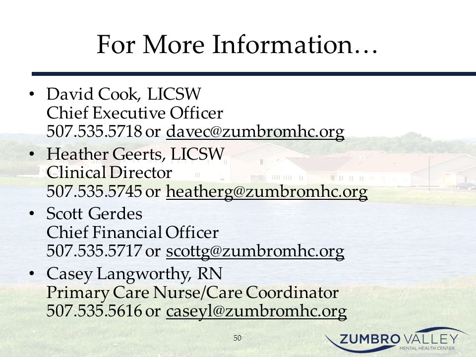 For More Information… David Cook, LICSW Chief Executive Officer 507.535.5718 or davec@zumbromhc.org Heather Geerts, LICSW Clinical Director 507.535.57