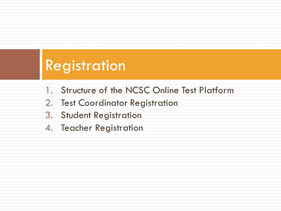 1.Structure of the NCSC Online Test Platform 2.Test Coordinator Registration 3.Student Registration 4.Teacher Registration Registration