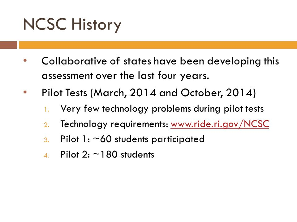NCSC History Collaborative of states have been developing this assessment over the last four years. Pilot Tests (March, 2014 and October, 2014) 1. Ver