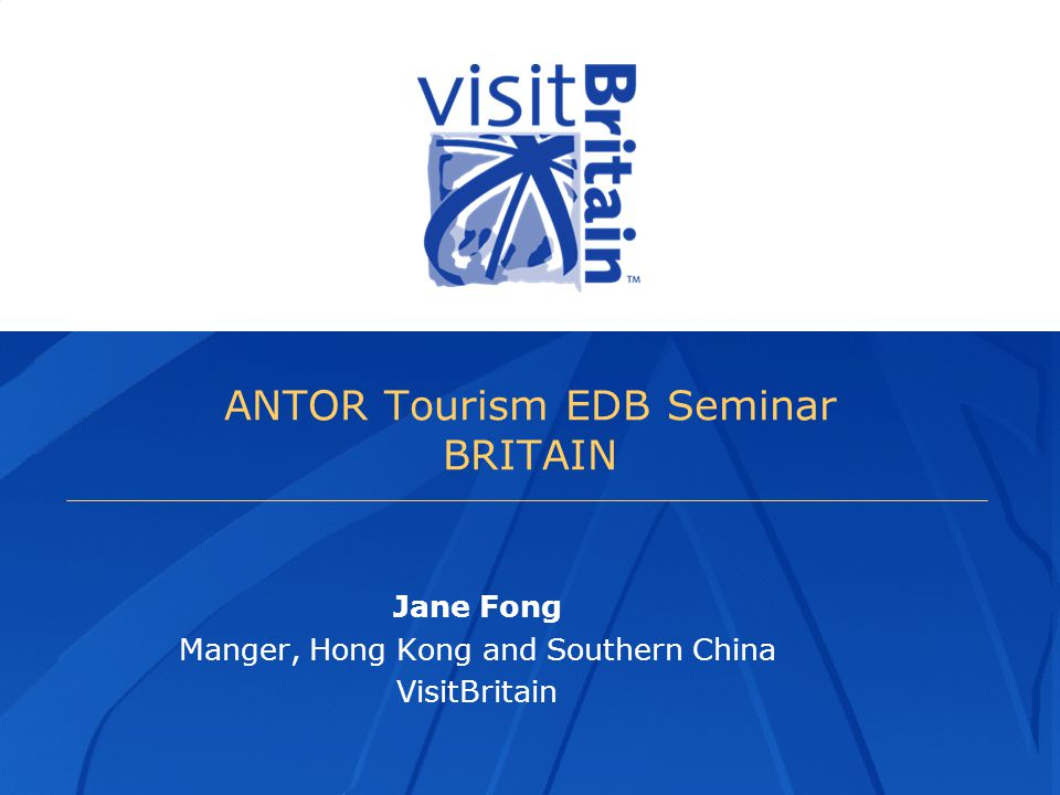 ANTOR Tourism EDB Seminar BRITAIN Jane Fong Manger, Hong Kong and Southern China VisitBritain