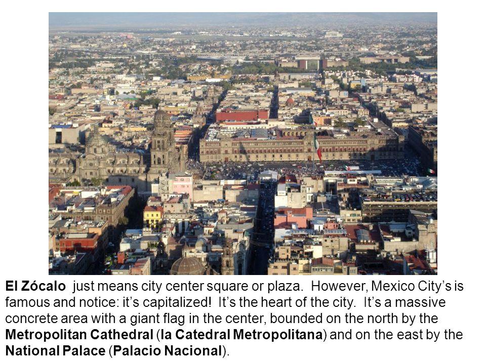 El Zócalo just means city center square or plaza.