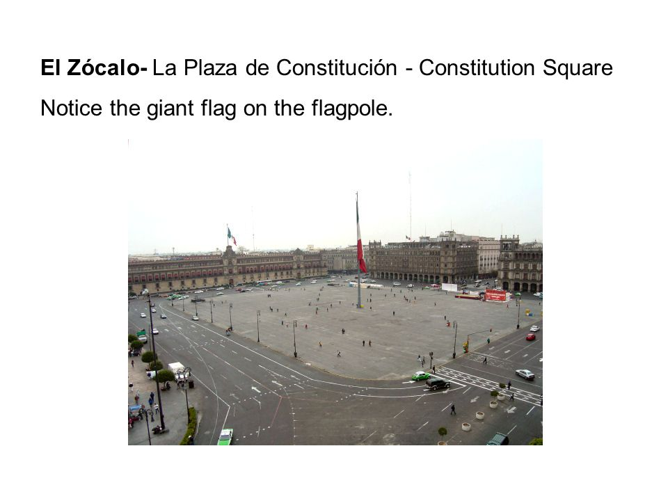 El Zócalo- La Plaza de Constitución - Constitution Square Notice the giant flag on the flagpole.