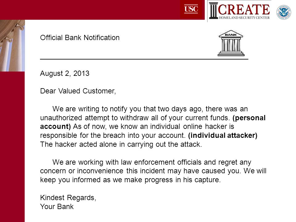 Official Bank Notification ___________________________________________________ August 2, 2013 Dear Valued Customer, We are writing to notify you that two days ago, there was an unauthorized attempt to withdraw all of your current funds.