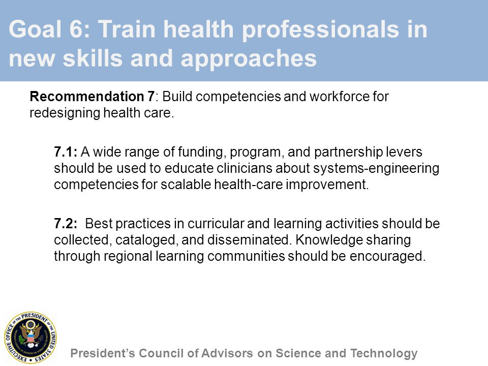 Goal 6: Train health professionals in new skills and approaches Recommendation 7: Build competencies and workforce for redesigning health care.