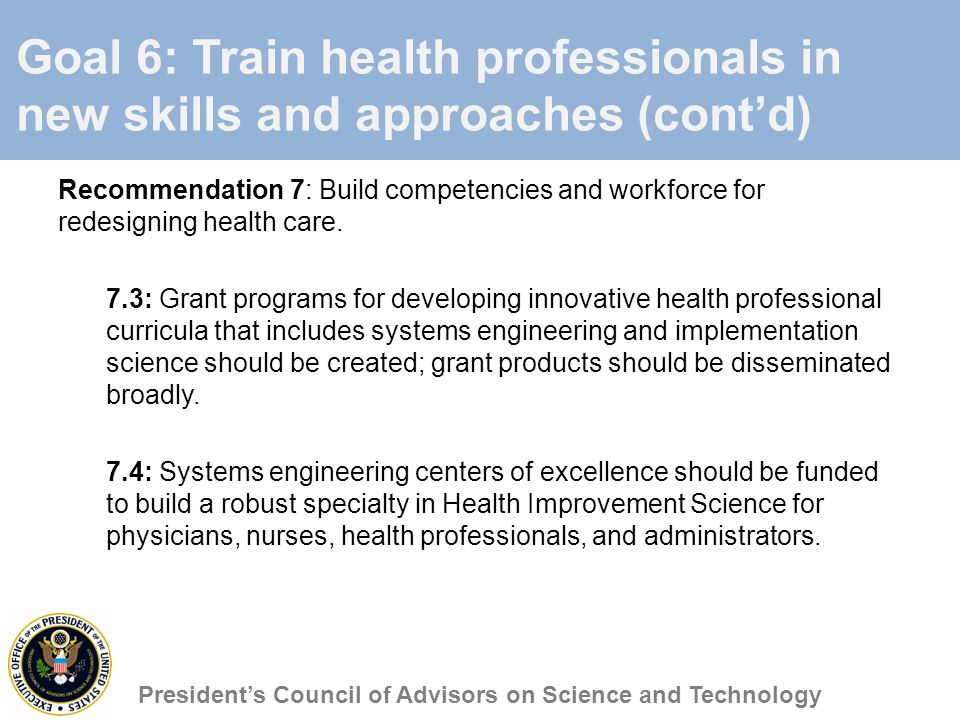 Goal 6: Train health professionals in new skills and approaches (cont'd) Recommendation 7: Build competencies and workforce for redesigning health care.