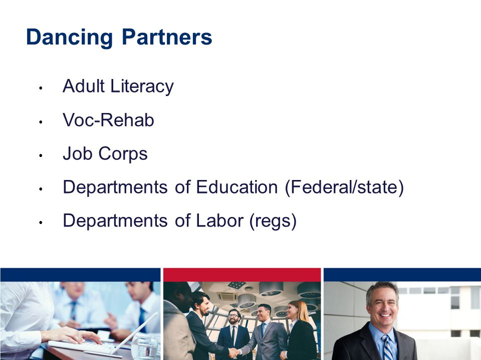 Dancing Partners Adult Literacy Voc-Rehab Job Corps Departments of Education (Federal/state) Departments of Labor (regs)