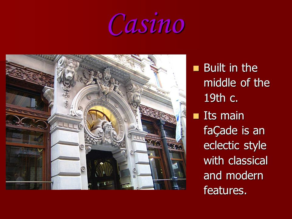 Casino Built in the middle of the 19th c.