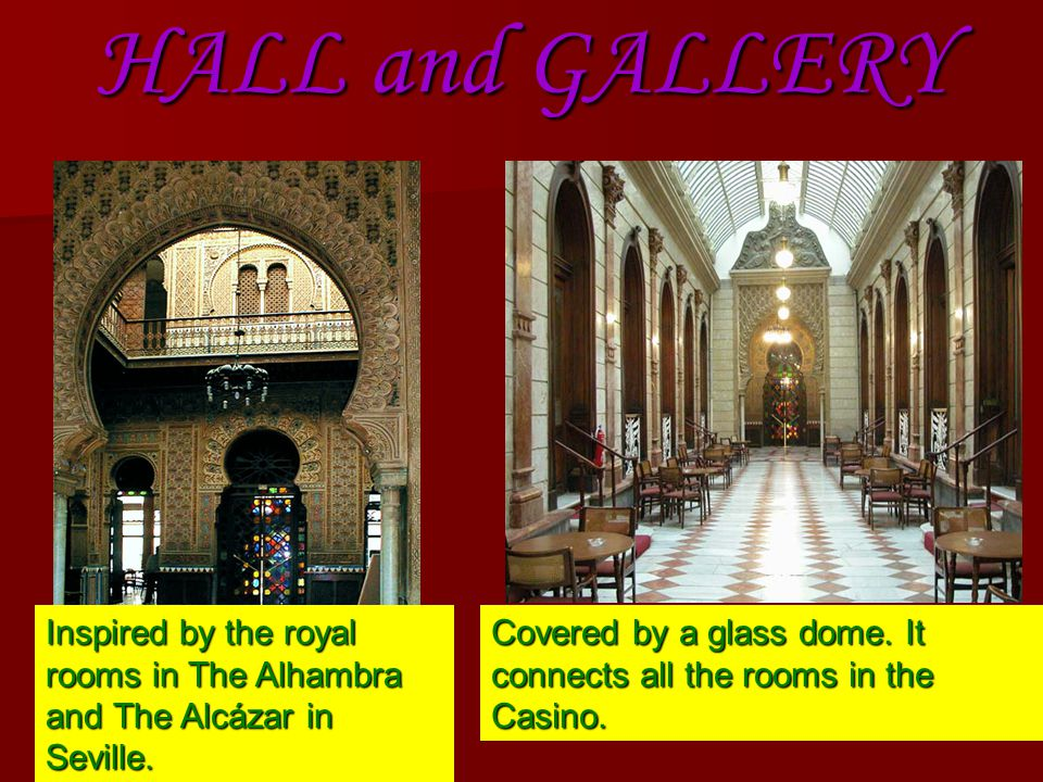 HALL and GALLERY Inspired by the royal rooms in The Alhambra and The Alcázar in Seville.