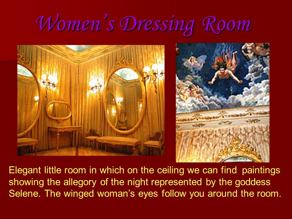 Women's Dressing Room Elegant little room in which on the ceiling we can find paintings showing the allegory of the night represented by the goddess Selene.