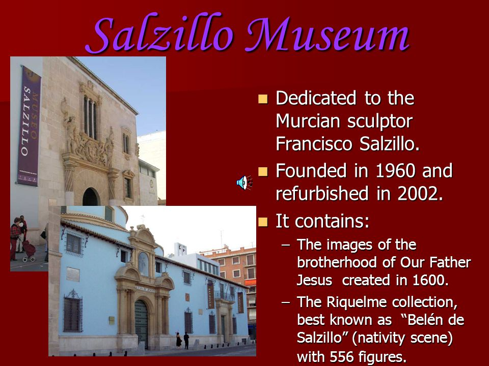 Salzillo Museum Dedicated to the Murcian sculptor Francisco Salzillo.