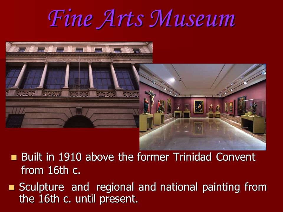 Fine Arts Museum Built in 1910 above the former Trinidad Convent from 16th c.