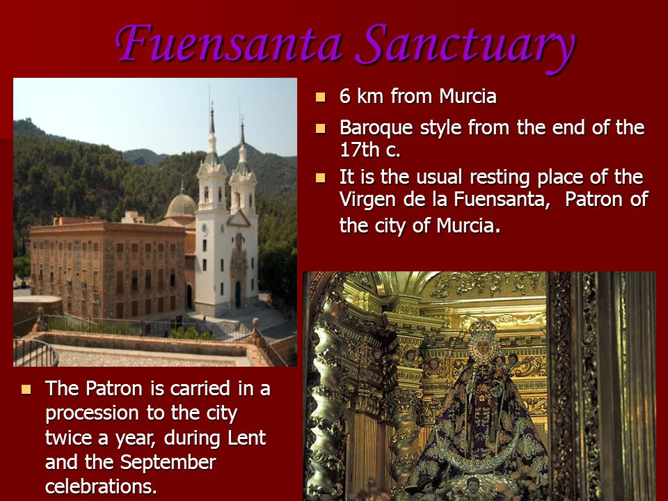 Fuensanta Sanctuary 6 km from Murcia 6 km from Murcia Baroque style from the end of the 17th c.