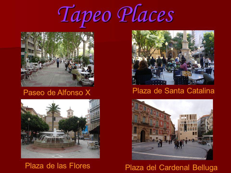 Tapeo Places Paseo de Alfonso X Plaza de Santa Catalina Plaza de las Flores Plaza del Cardenal Belluga