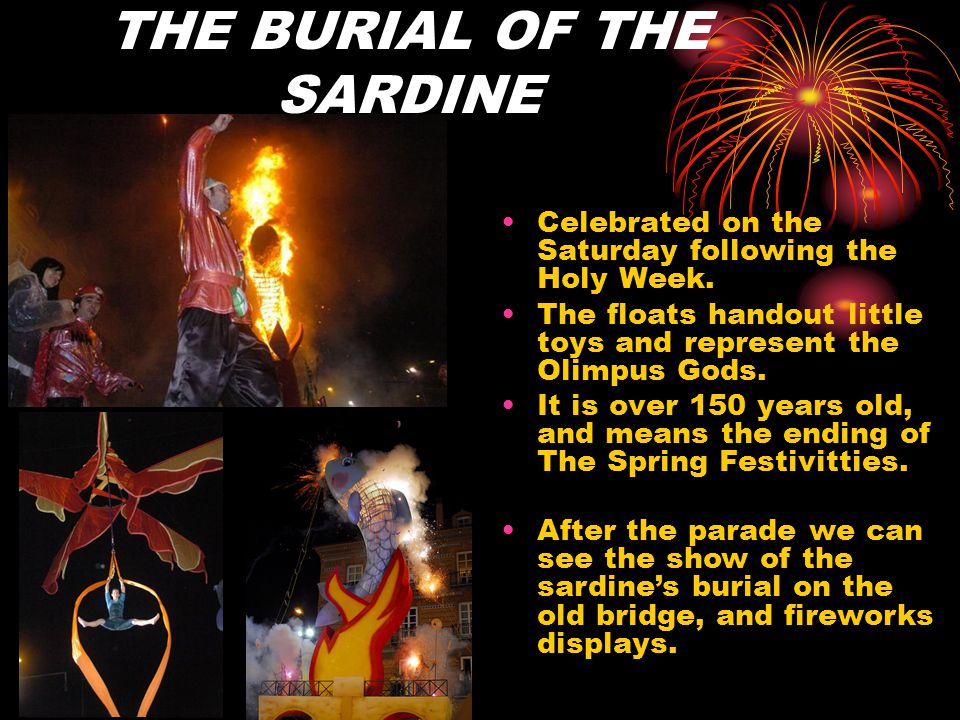 THE BURIAL OF THE SARDINE Celebrated on the Saturday following the Holy Week.