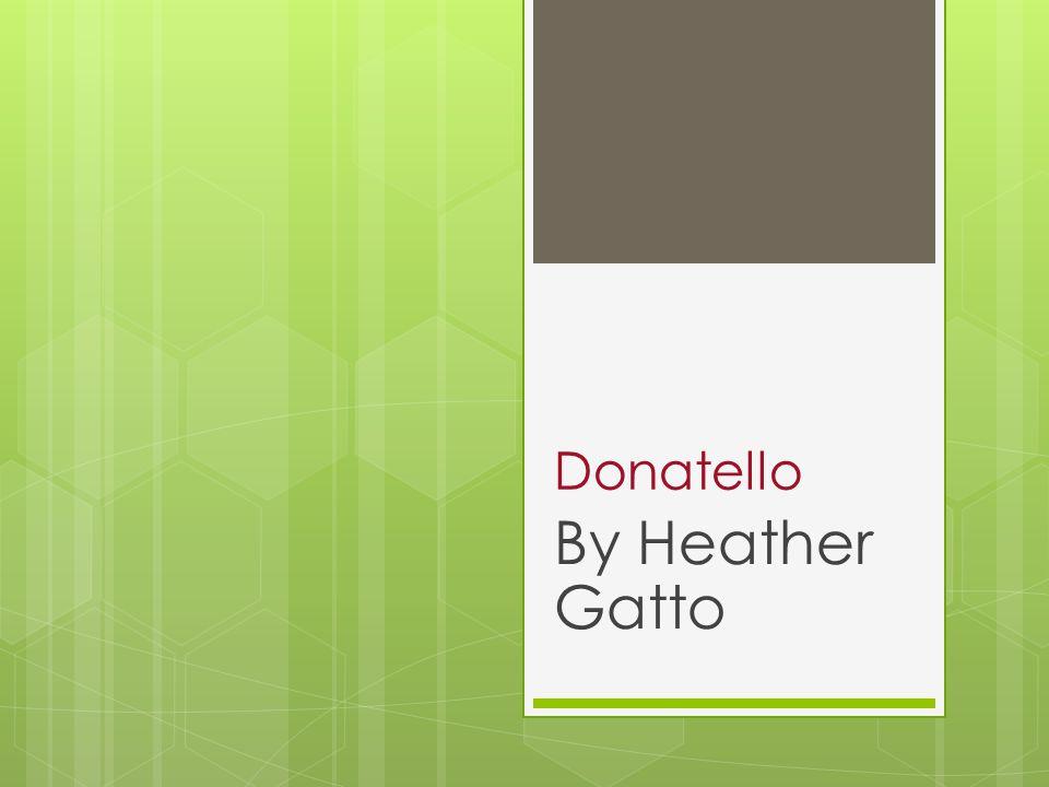 Background  Donatello was a Italian Renaissance sculptor  His birth name is Donato di Niccolo di Betto Bardi.