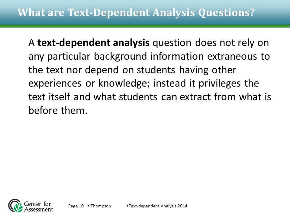 What are Text-Dependent Analysis Questions? A text-dependent analysis question does not rely on any particular background information extraneous to th