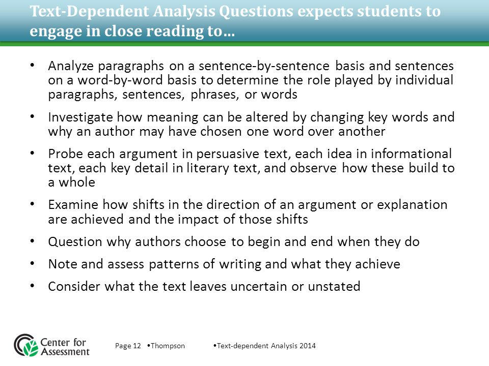 Text-Dependent Analysis Questions expects students to engage in close reading to… Analyze paragraphs on a sentence-by-sentence basis and sentences on