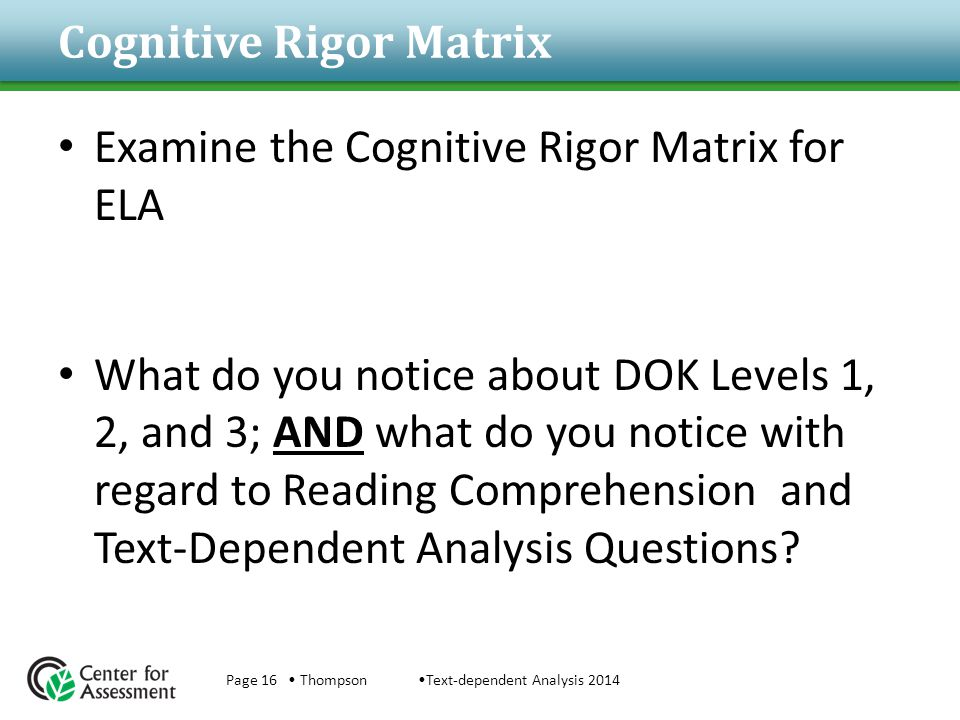 Cognitive Rigor Matrix Examine the Cognitive Rigor Matrix for ELA What do you notice about DOK Levels 1, 2, and 3; AND what do you notice with regard