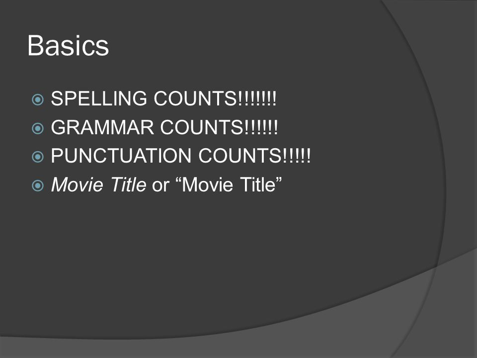 """Basics  SPELLING COUNTS!!!!!!!  GRAMMAR COUNTS!!!!!!  PUNCTUATION COUNTS!!!!!  Movie Title or """"Movie Title"""""""