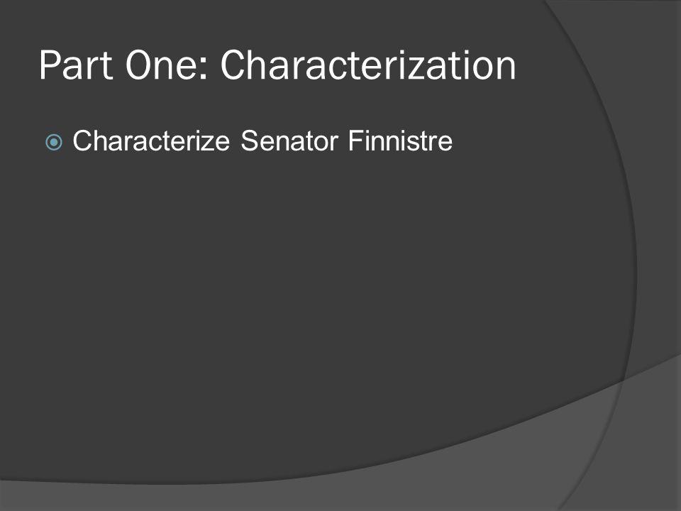 Part One: Characterization  Characterize Senator Finnistre