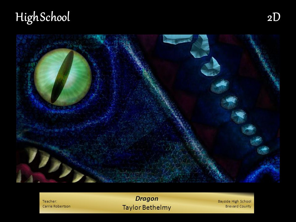 Dragon Taylor Bethelmy High School2D Teacher: Carrie Robertson Bayside High School Brevard County