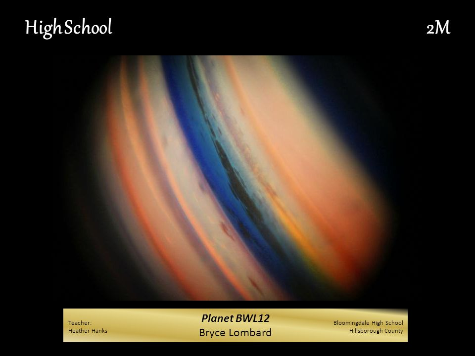 Planet BWL12 Bryce Lombard High School2M Teacher: Heather Hanks Bloomingdale High School Hillsborough County
