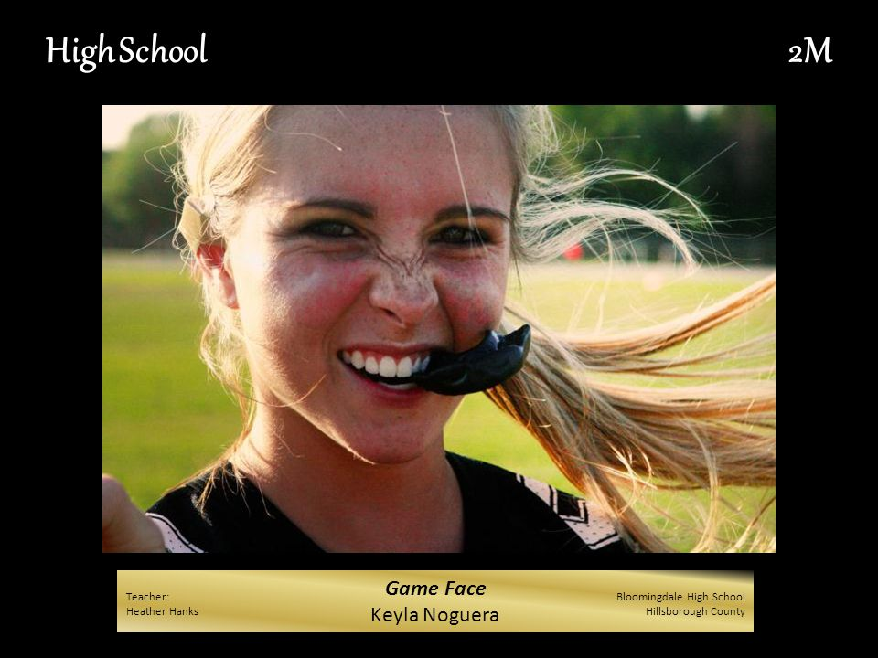 Game Face Keyla Noguera High School2M Teacher: Heather Hanks Bloomingdale High School Hillsborough County
