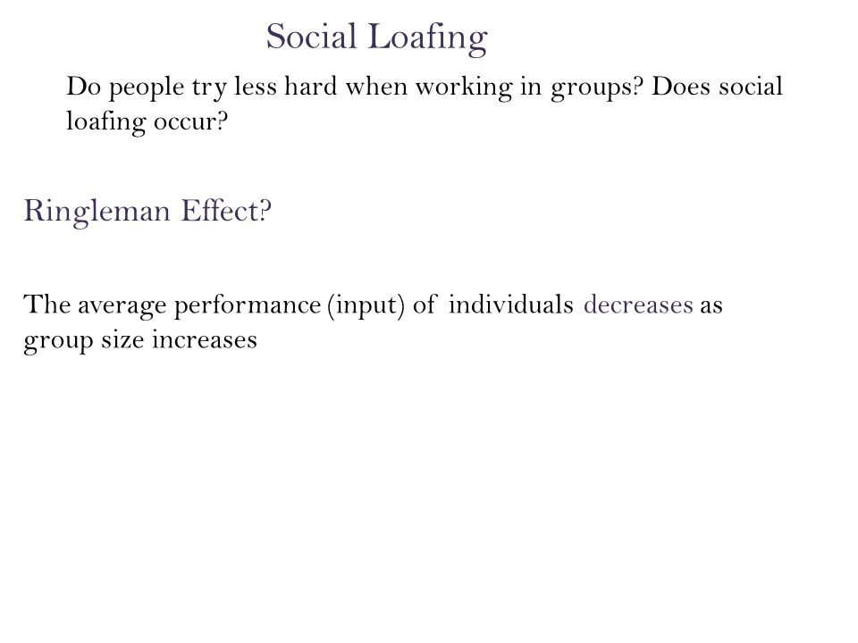 Do people try less hard when working in groups. Does social loafing occur.