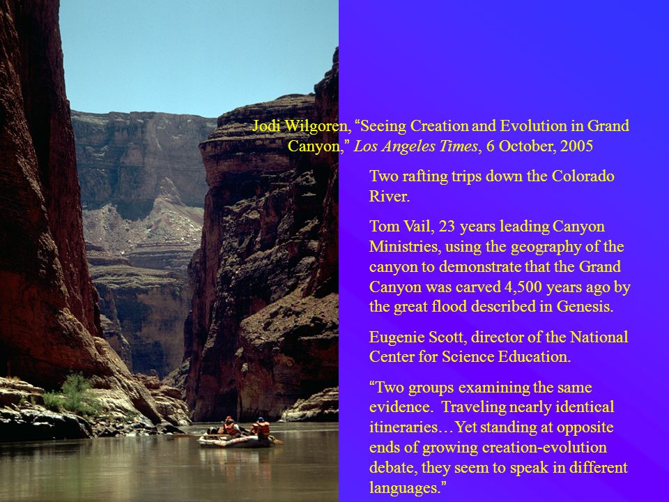 Jodi Wilgoren, Seeing Creation and Evolution in Grand Canyon, Los Angeles Times, 6 October, 2005 Two rafting trips down the Colorado River.