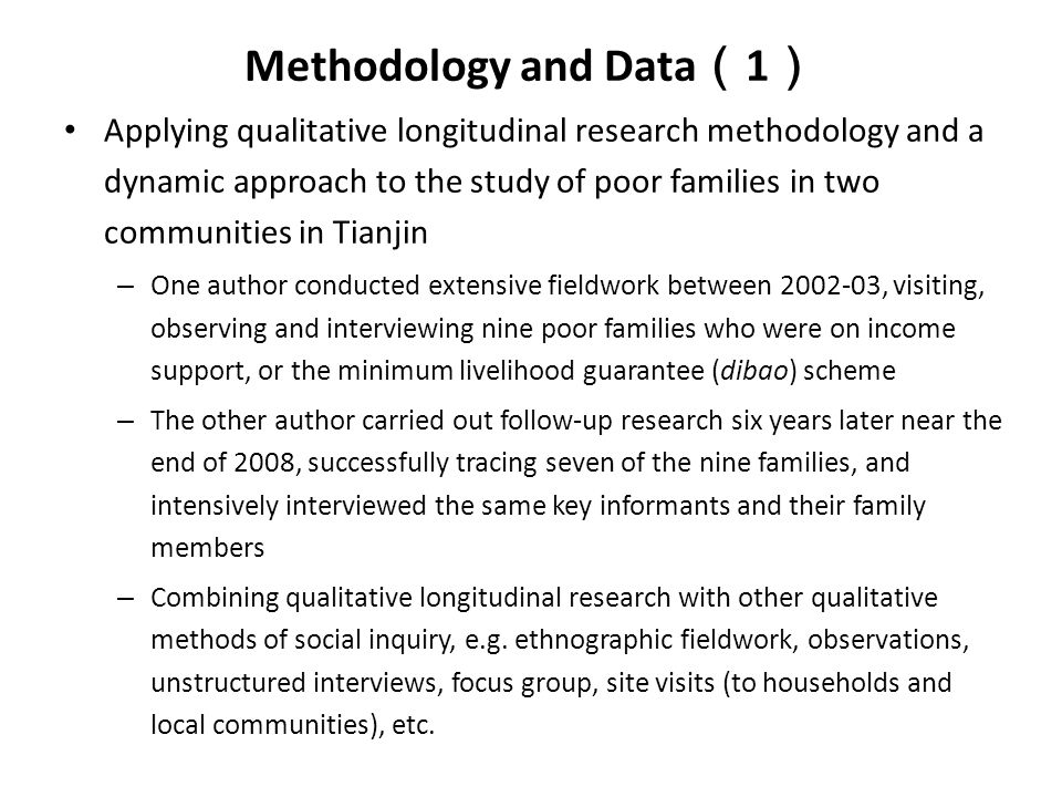Methodology and Data ( 2 ) Wider background of the research – The first investigation conducted in 2002/3 coincided with the systematic rolling-out of the dibao scheme in Tianjin in the wake of massive layoffs caused by enterprise restructuring and the sharp rise in unemployment, poverty, and people's increased sense of risk and insecurity in this large industrial city – The follow-up investigation near the end of 2008 witnessed the most intensive public policy interventions by the central and local state in response to the serious challenge to Chinese economy and society caused by the severe global financial crisis Situating our micro-level research and individuals' experiences in the broader context allows us – to avoid an individualistic explanation – to examine larger forces (e.g.