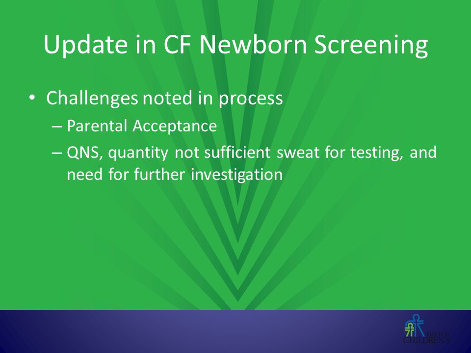 Update in CF Newborn Screening Challenges noted in process – Parental Acceptance – QNS, quantity not sufficient sweat for testing, and need for furthe