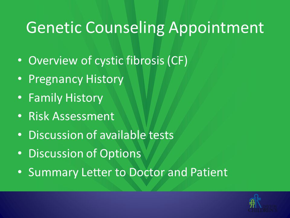 Genetic Counseling Appointment Overview of cystic fibrosis (CF) Pregnancy History Family History Risk Assessment Discussion of available tests Discuss