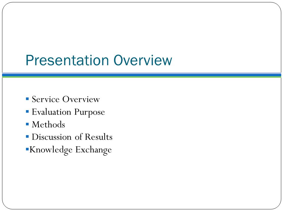 Presentation Overview  Service Overview  Evaluation Purpose  Methods  Discussion of Results  Knowledge Exchange