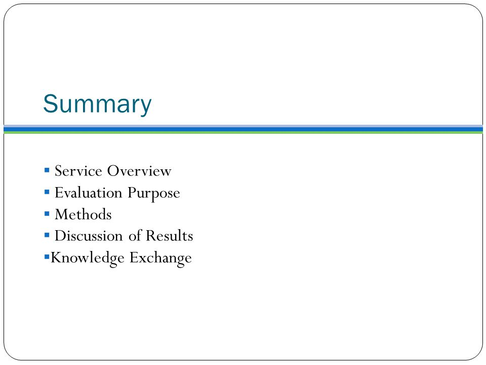 Summary  Service Overview  Evaluation Purpose  Methods  Discussion of Results  Knowledge Exchange