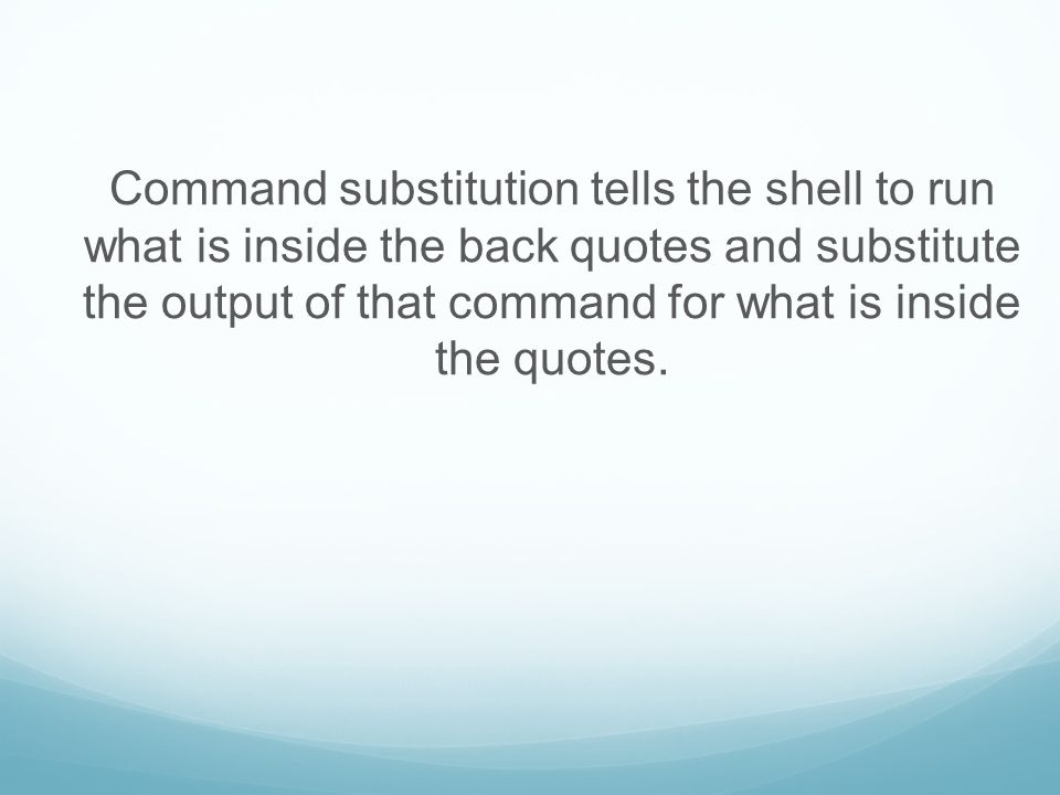 Command substitution tells the shell to run what is inside the back quotes and substitute the output of that command for what is inside the quotes.