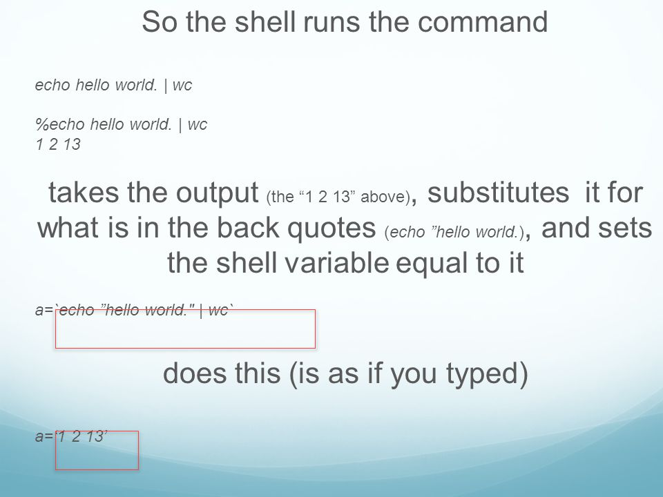 So the shell runs the command echo hello world. | wc %echo hello world.