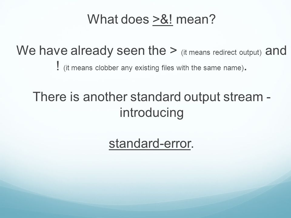 What does >&. mean. We have already seen the > (it means redirect output) and .