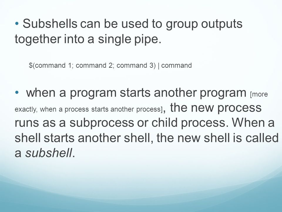 Subshells can be used to group outputs together into a single pipe.