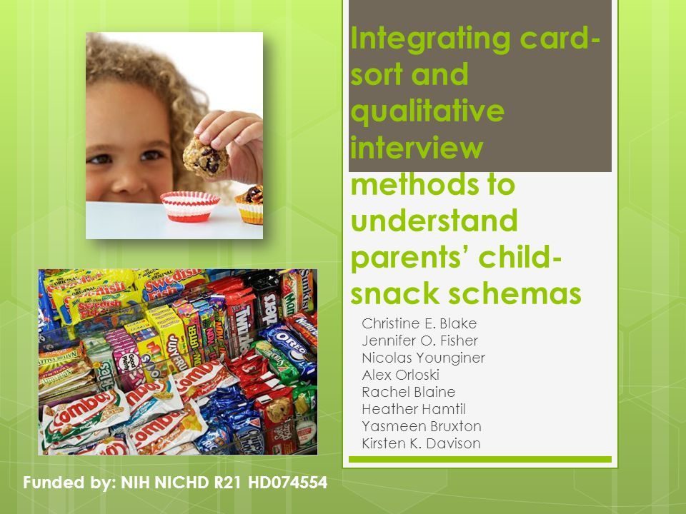 Integrating card- sort and qualitative interview methods to understand parents' child- snack schemas Christine E. Blake Jennifer O. Fisher Nicolas You